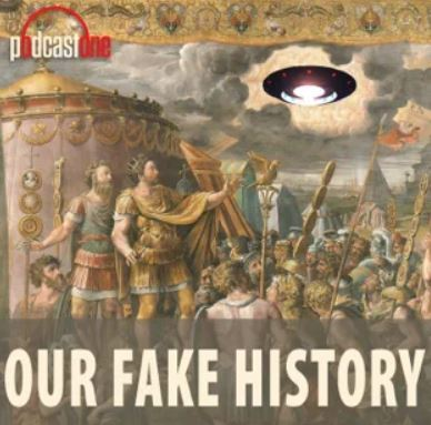 Our Fake History: best history podcast